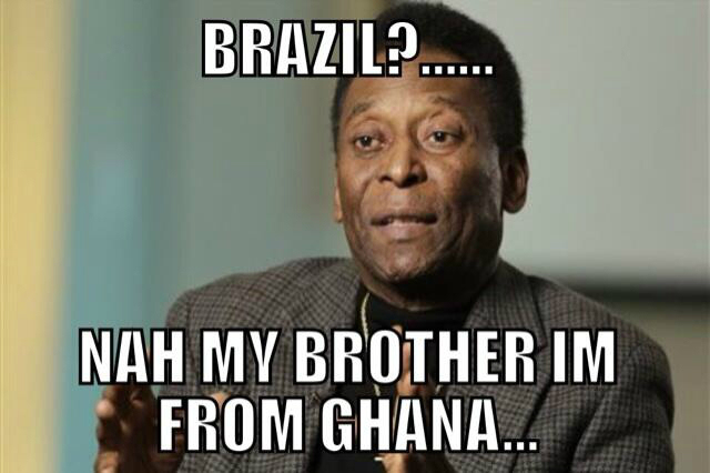 Brazil? Nah my brother. I'm from Ghana...