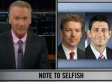 Bill Maher Slams Paul Ryan, Rand Paul For 'Ruining' Libertarianism: 'I Didn't Go Nuts, This Movement Did' (VIDEO)