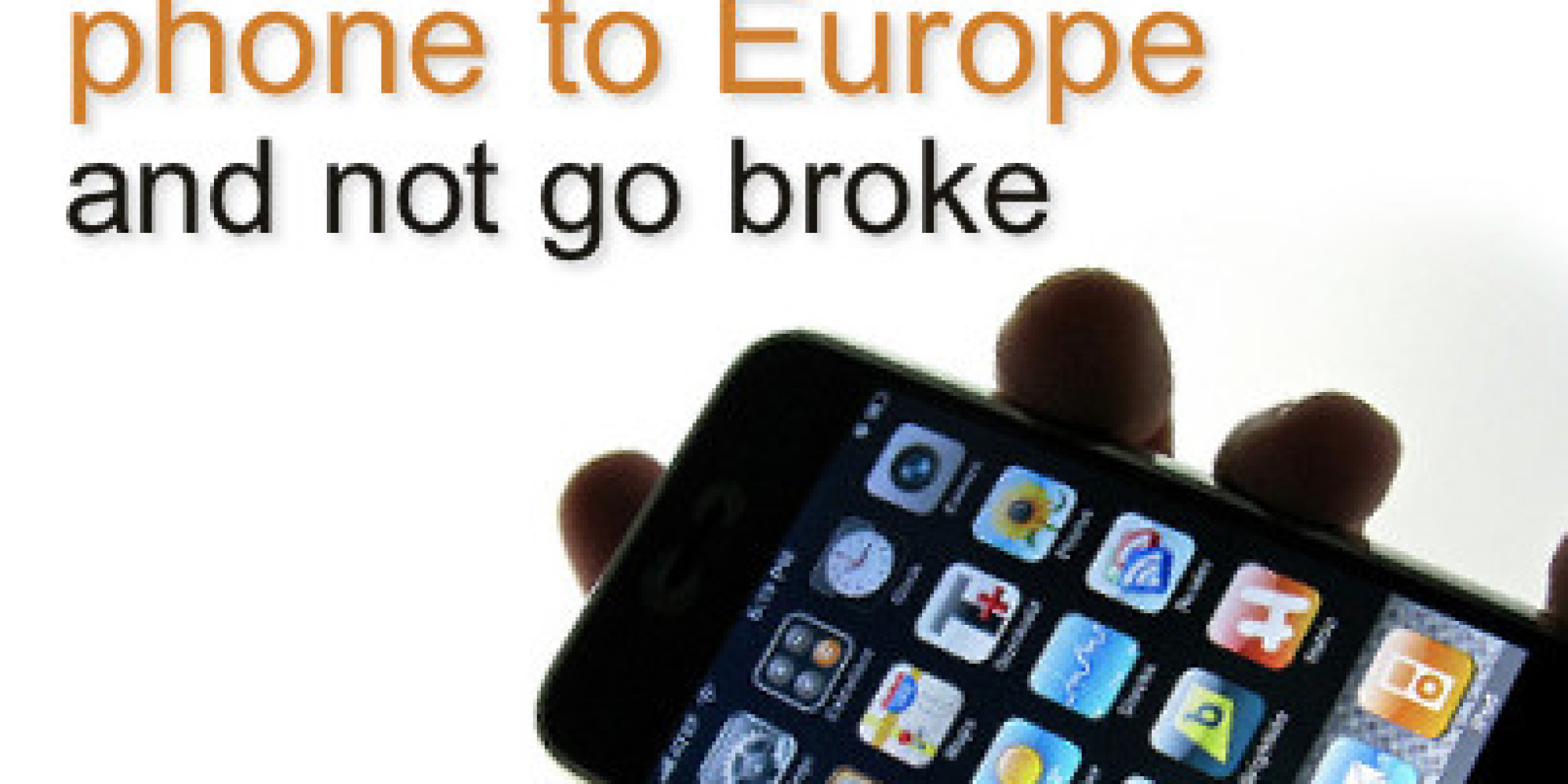 How To Take Your U S Cell Phone To Europe And Not Go