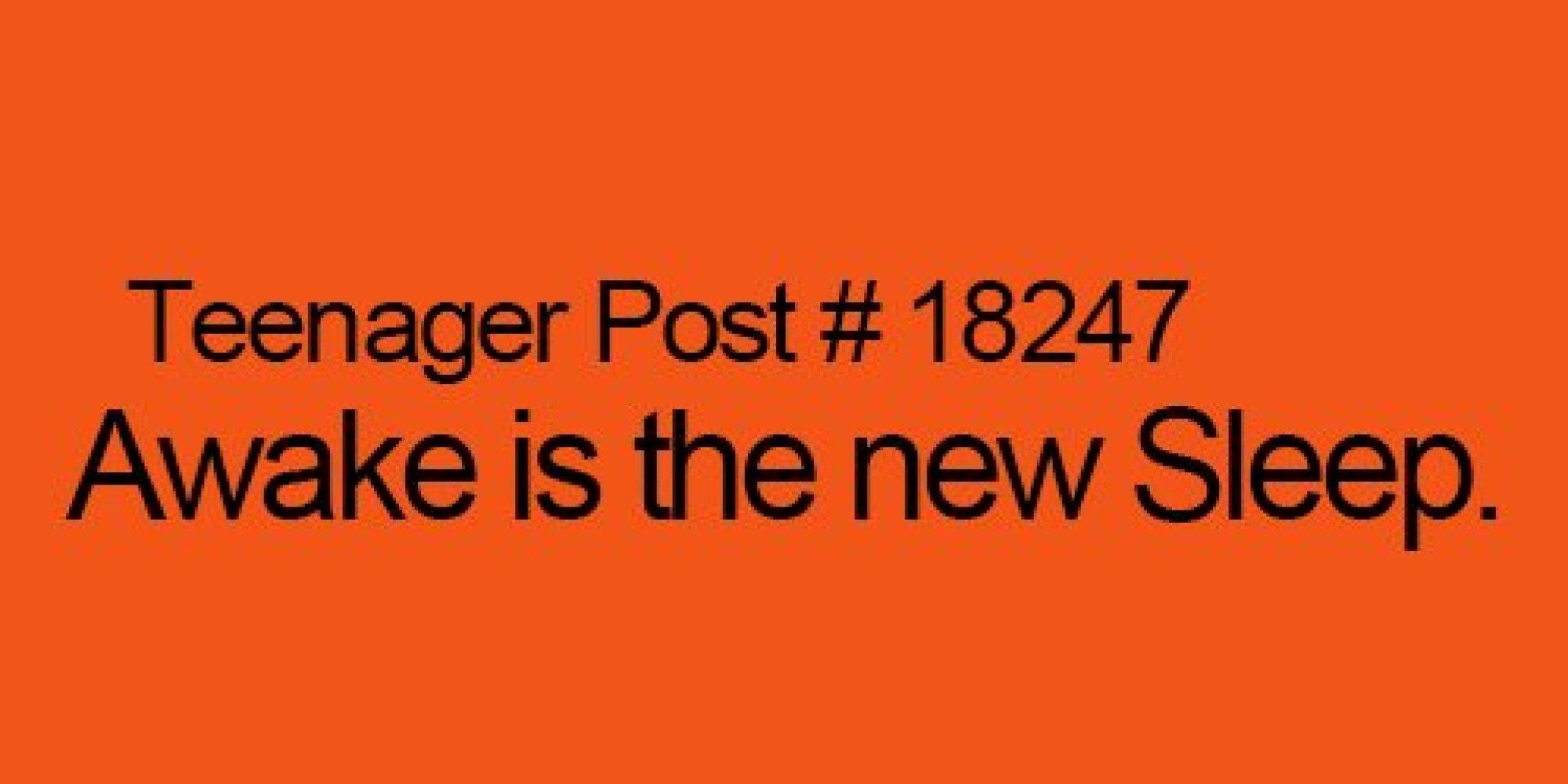 Teenager posts of the week awake is the new sleep
