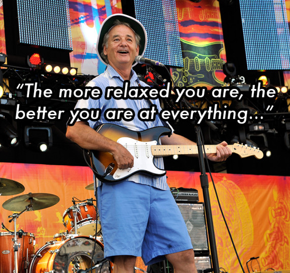 The more relaxed you are the better you are at ev by bill murray