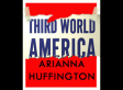 Third World America: Chronicling the Assault on America's Middle Class...and the Solutions