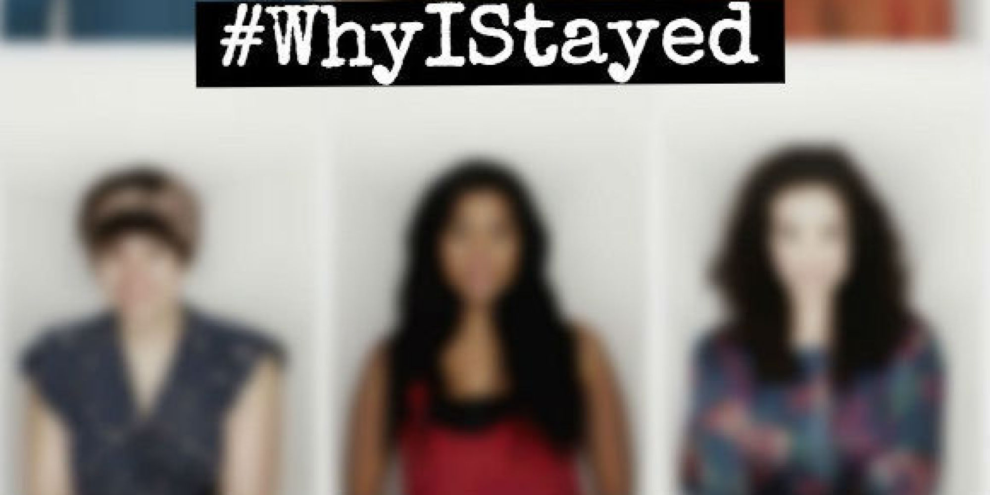 WhyIStayed Stories Reveal Why Domestic Violence Survivors Can't ...