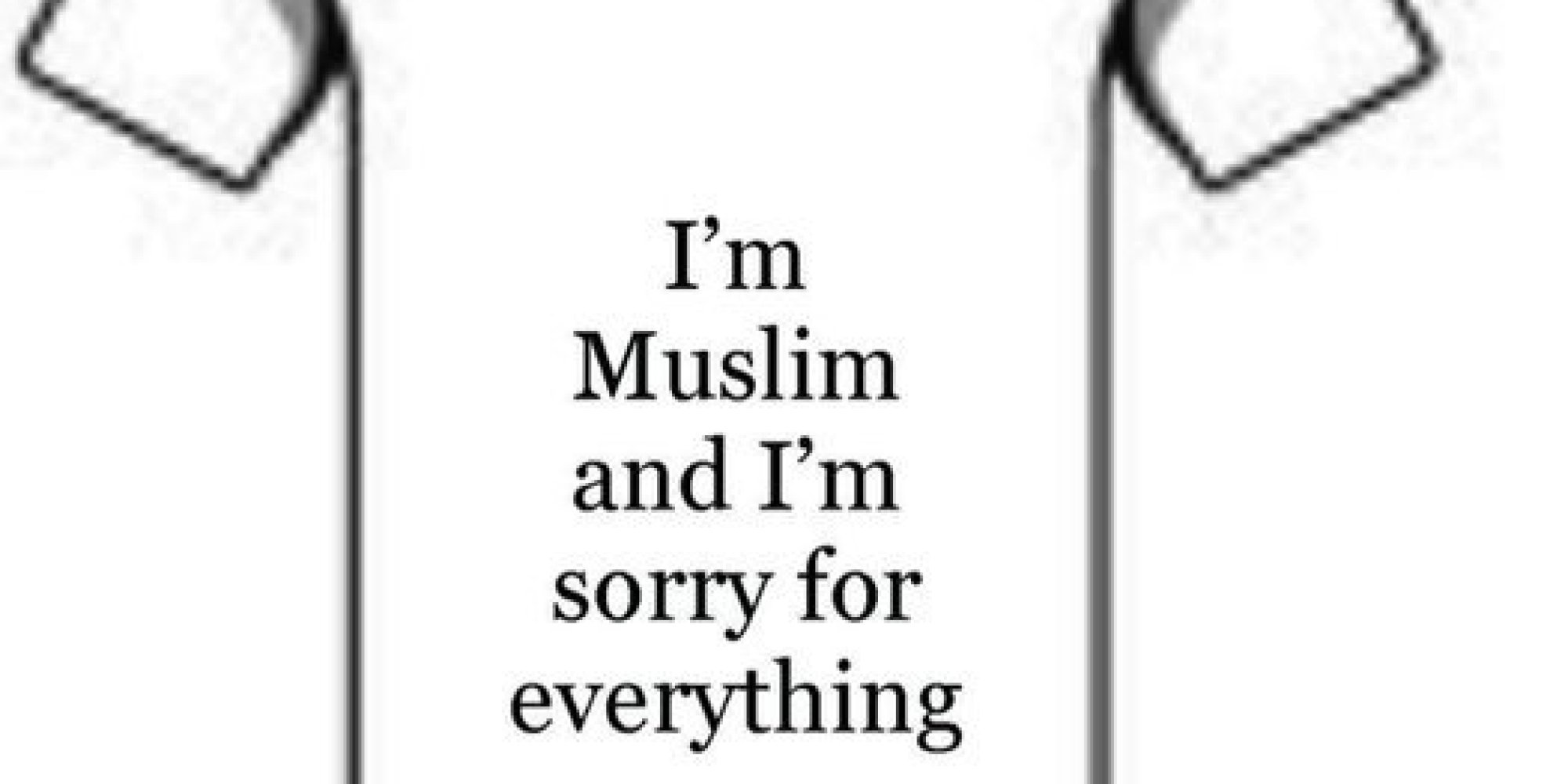 #muslimapologies Highlights The Absurdity Of Blaming An Entire Religion For  Actions Of Few  Huffpost