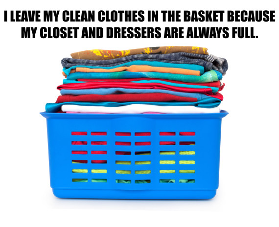 I leave my clean clothes in the basket because my closet and dressers are always full.