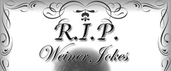 RIP WEINER JOKES