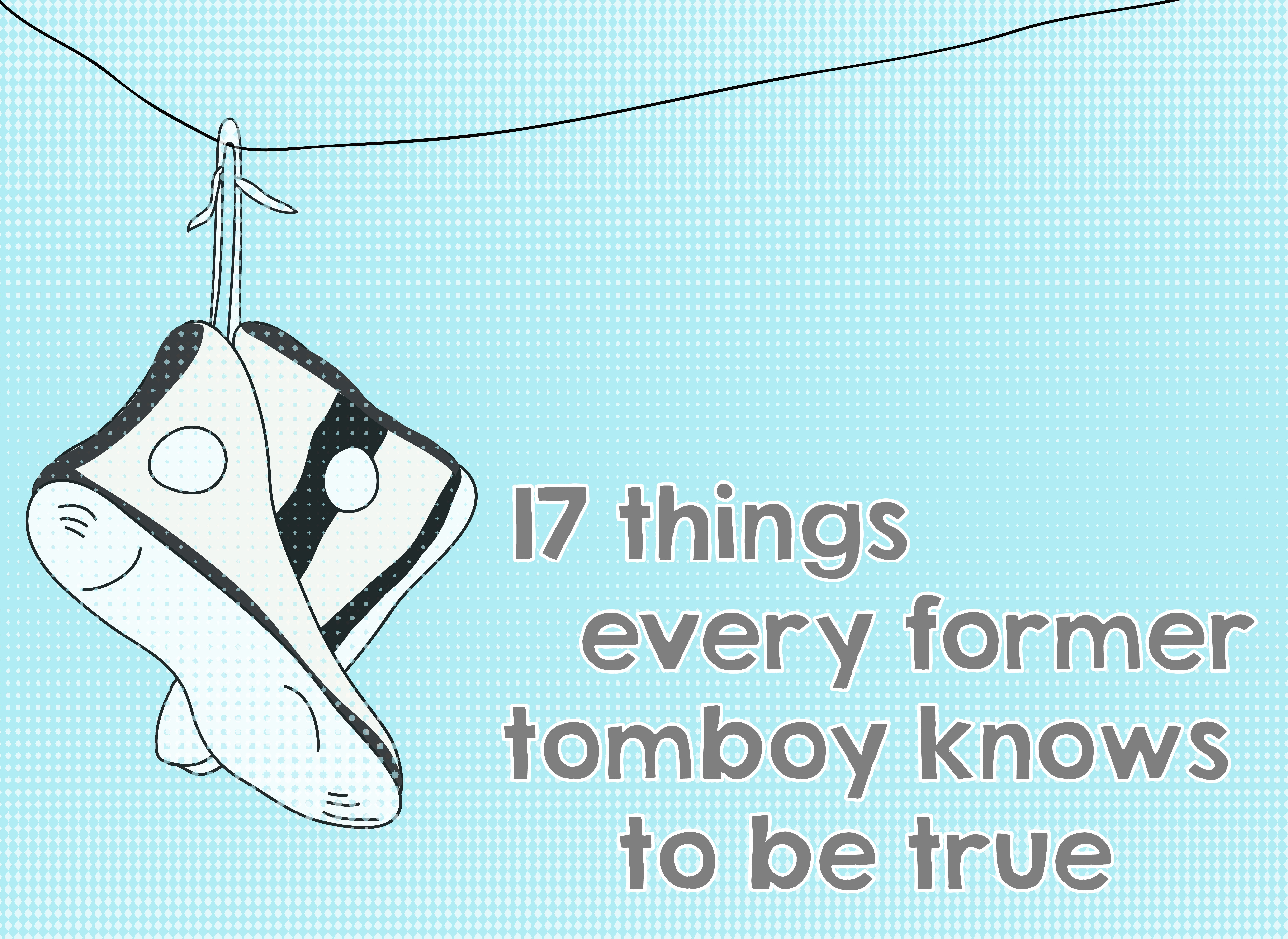 17 Things Every Former Tomboy Knows To Be True