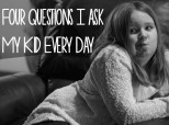 4 Questions I Ask My Kid Every Day