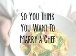 This Is What It's Really Like To Be Married To A Chef