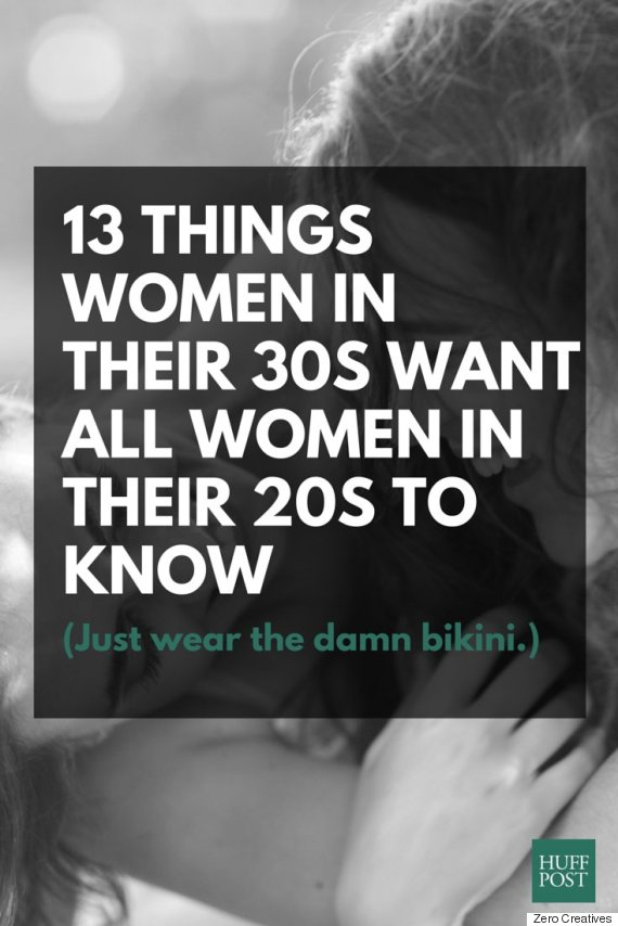 13 Things Women In Their 30s Want All 20s To Know