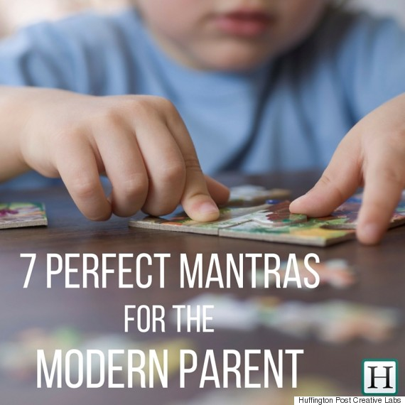Other perfect mantras for the modern mom and dad the huffington post