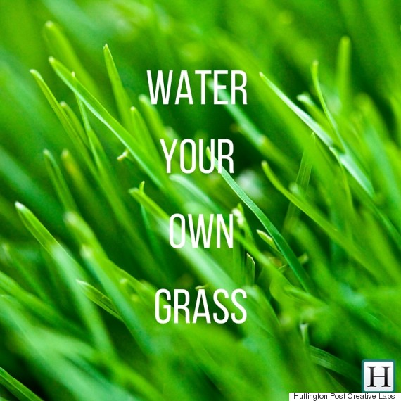 water your own grass