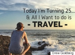 Today I'm Turning 25, and All I Want to Do Is Travel