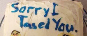 SORRY I TASED YOU CAKE