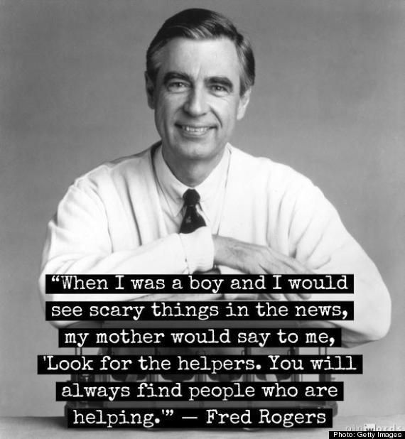 "Quote from Mr. Rogers: ""Look for the helpers. You will always find people who are helping."""